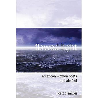 Flawed Light - American Women Poets and Alcohol by Brett Candlish Mill