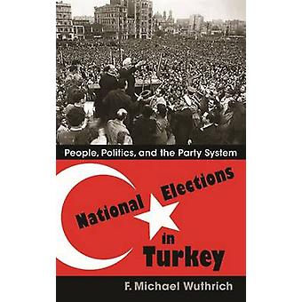 National Elections in Turkey - People - Politics - and the Party Syste