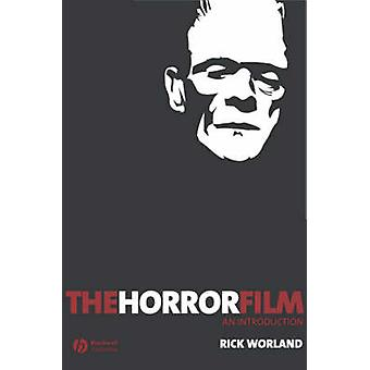 The Horror Film - A Brief Introduction by Rick Worland - 9781405139021