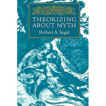 Theorizing About Myth by Robert A. Segal - 9781558491915 Book
