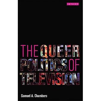 Queer politik av televisionen av Samuel A. Chambers - 978184511681