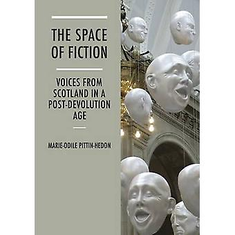 The Space of Fiction - Voices from Scotland in a Post-Devolution Age b