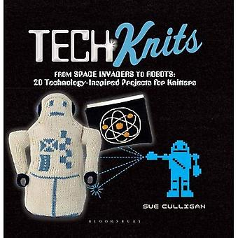 Tech Knits: From Retro Robots to Space Rockets: 20 Technology-Inspired Projects for Knitters