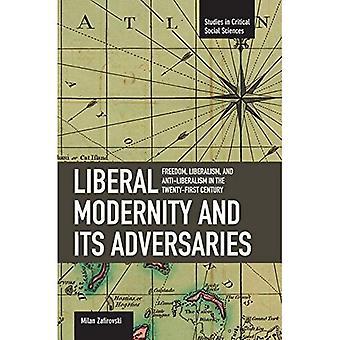 Liberala moderniteten och dess Adversaries: frihet, Liberalism och anti Liberalism i det tjugoförsta århundradet