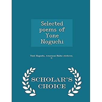 Selected Poems of Yone Noguchi - Scholar's Choice Edition