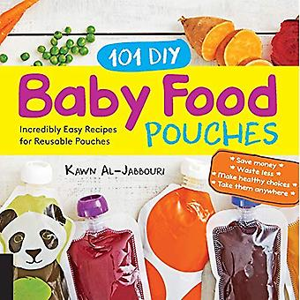 101 DIY Baby Food Pouches:� Incredibly Easy Recipes for Reusable Pouches