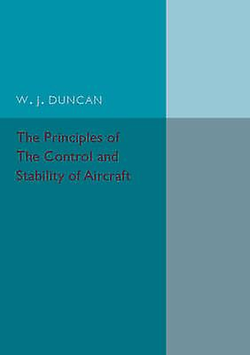 The Principles of the Control and Stability of Aircraft by Duncan & W. J.
