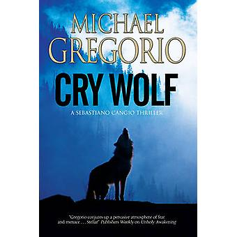 Cry Wolf A Mafia thriller set in rural Italy by Gregorio & Michael