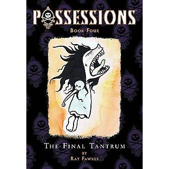 Possessions - Volume 4 - The Final Tantrum by Ray Fawkes - Ray Fawkes -
