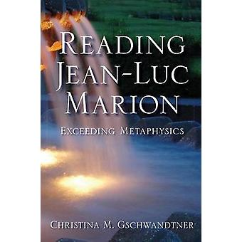 Reading JeanLuc Marion Exceeding Metaphysics by Gschwandtner & Christina M.