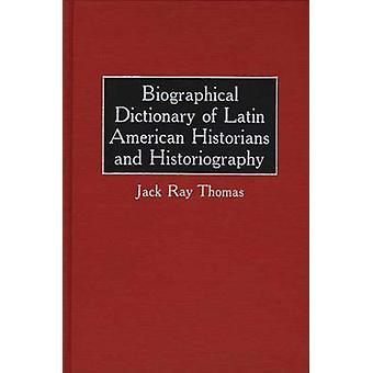 Dictionnaire biographique des historiens de l'Amérique latine et l'historiographie par Thomas & Jack