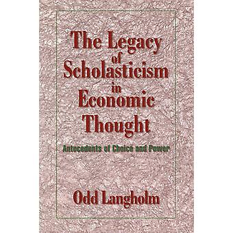 The Legacy of Scholasticism in Economic Thought Antecedents of Choice and Power by Langholm & Odd