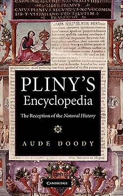 Plinys Encyclopedia The Reception of the Natural History by Doody & Aude