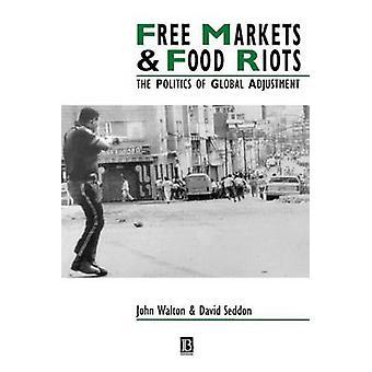 Free Markets  Food Riots The Politics of Global Adjustment by Walton & John