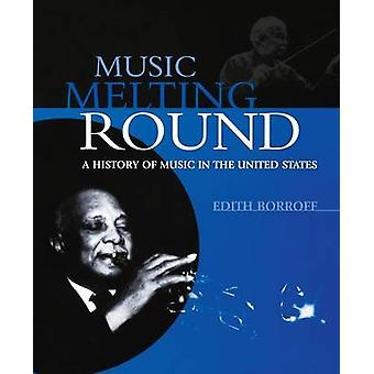 Music Melting Round A History of Music in the United States by Borroff & Edith