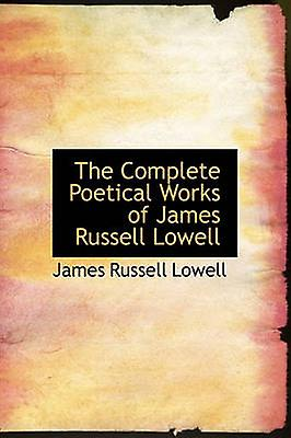 The Complete Poetical Works of James Russell Lowell by Lowell & James Russell