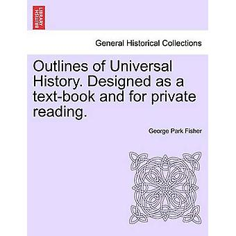 Outlines of Universal History. Designed as a textbook and for private reading. by Fisher & George Park