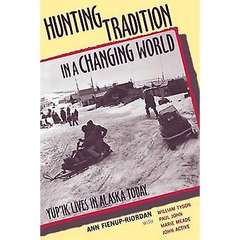 Hunting Tradition in a Changing World Yupik Lives in Alaska Today by FienupRiordan & Ann