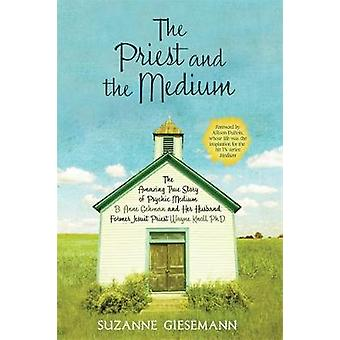 The Priest and the Medium The Amazing True Story of Psychic Medium B. Anne Gehman and Her Husband Former Jesuit Priest Wayne Knoll Ph.D. by Giesemann & Suzanne