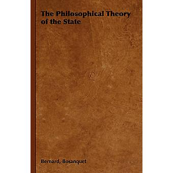 The Philosophical Theory of the State by Bosanquet & Bernard