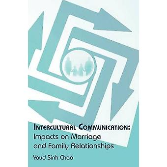 Intercultural Communication Impacts on Marriage and Family Relationships by Chao & Youd Sinh