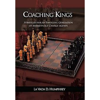 Coaching Kings Strategies for an Emerging Generation of Marketplace Change Agents by Humphrey & La Vada D.