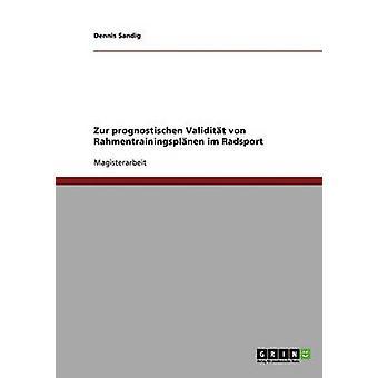 Die prognostische Validitt von Rahmentrainingsplnen im Radsport by Sandig & Dennis
