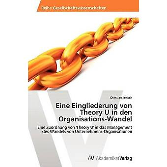 Eine Eingliederung von Theory U in den OrganisationsWandel par Janisch Christian