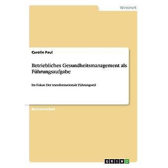 Betriebliches Gesundheitsmanagement als Fhrungsaufgabe by Paul & Carolin
