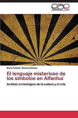 El Lenguaje Misterioso de Los Simbolos En Alfanhui by blancas Gomez Maria Fabiola