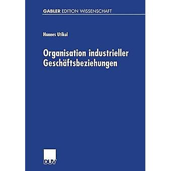 Organisation industrieller Geschftsbeziehungen  Strategie  Struktur  Effizienz by Utikal & Hannes