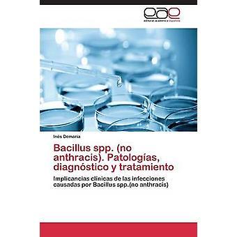 Bacillus spp. ingen anthracis. Patologas diagnstico y behandling av Demara Ins
