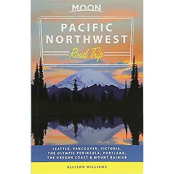 Moon Pacific Northwest Road Trip (Second Edition) - Seattle - Vancouve