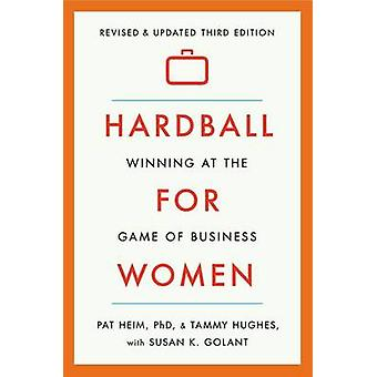 Hardball for Women - Winning at the Game of Business (3rd) by Pat Heim