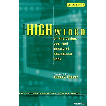 High Wired - On the Design - Use and Theory of Educational MOOs (2nd R