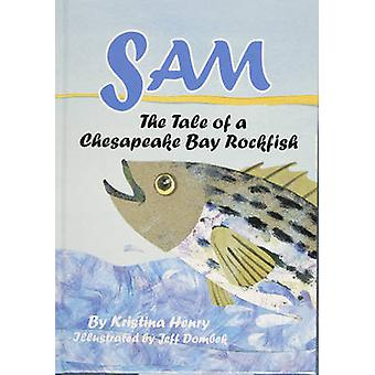 Sam - The Tale of a Chesapeake Bay Rockfish by Kristina Henry - 978087
