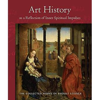 Art History as a Reflection of Inner Spiritual Impulses by Rudolf Ste