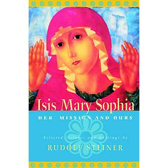 ISIS Mary Sophia - Her Mission and Ours by Rudolf Steiner - Christophe