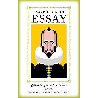 Essayists on the Essay - Montaigne to Our Time by Carl H. Klaus - Ned