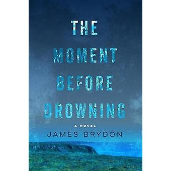 The Moment Before Drowning by The Moment Before Drowning - 9781617756