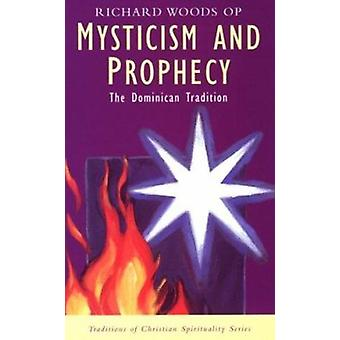 Mysticism and Prophecy - The Dominican Tradition by Woods - Richard -