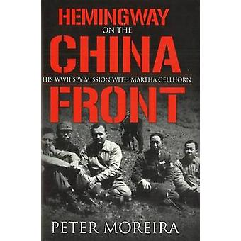 Hemingway on the China Front - His WWII Spy Mission with Martha Gellho