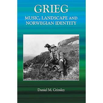 Grieg Music Landscape and Norwegian Identity by Grimley & Daniel M.