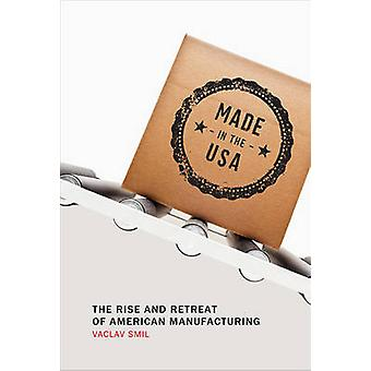 Made in the USA - The Rise and Retreat of American Manufacturing by Va