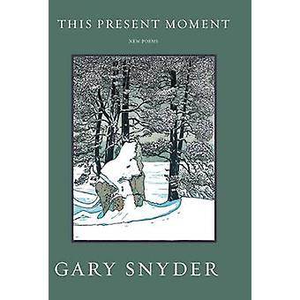 This Present Moment - New Poems by Gary Snyder - 9781619027381 Book