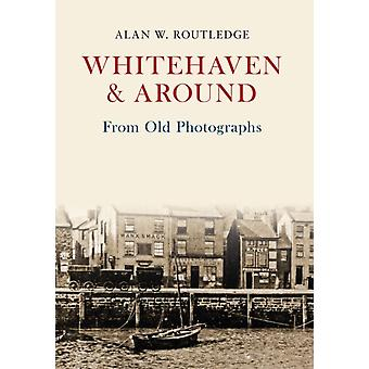 Whitehaven & Around From Old Photographs by Routledge Alan W.