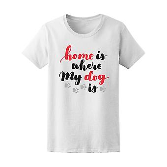 Home Where My Dog Is Tee Women's -Image by Shutterstock