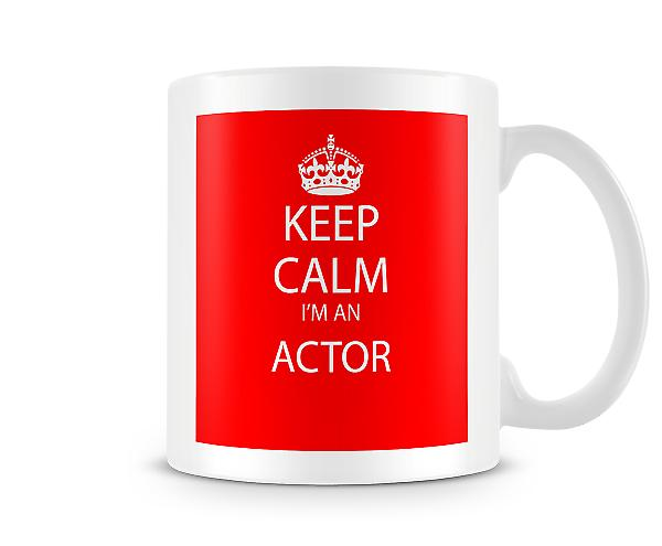Keep Calm Im An Actor Printed Mug Printed Mug