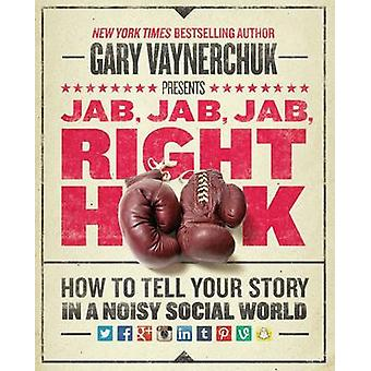 Jab - Jab - Jab - Right Hook - How to Tell Your Story in a Noisy - Soc