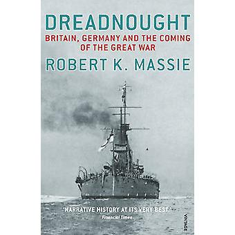 Dreadnought - Britain -Germany and the Coming of the Great War by Robe